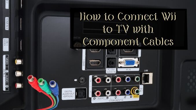 How to Connect Wii to TV with Component Cables